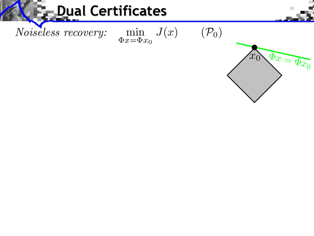 x = x0 Dual Certificates Noiseless recovery: mi...