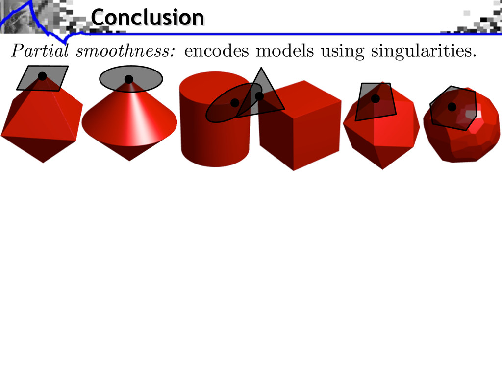 Conclusion Partial smoothness: encodes models u...