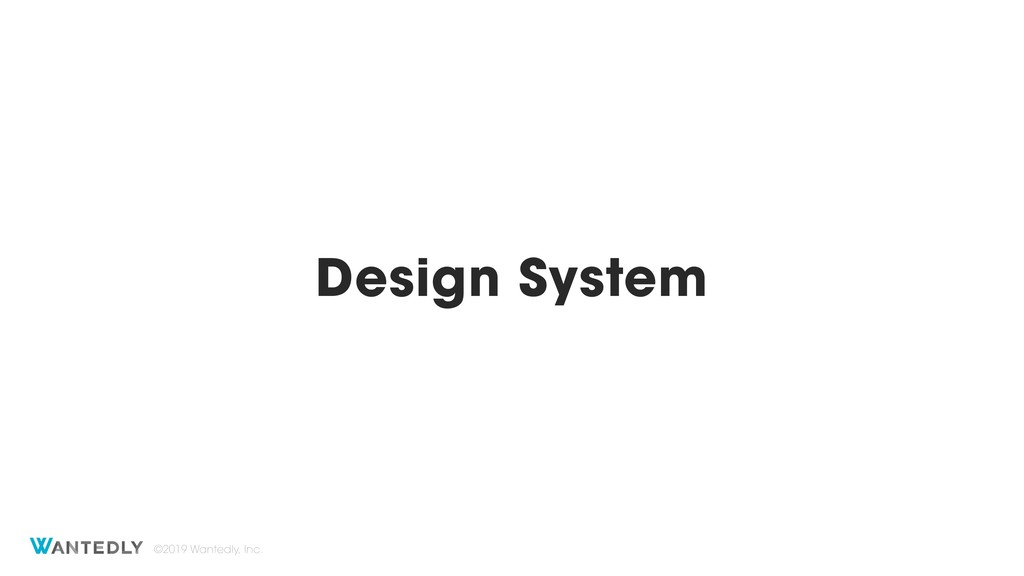 Design System ©2019 Wantedly, Inc.