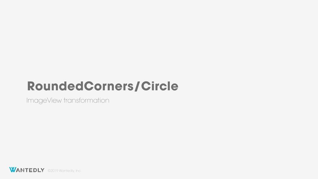 ©2019 Wantedly, Inc. RoundedCorners/Circle Imag...