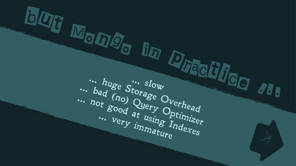 … slow … huge Storage Overhead … bad (no) Query...