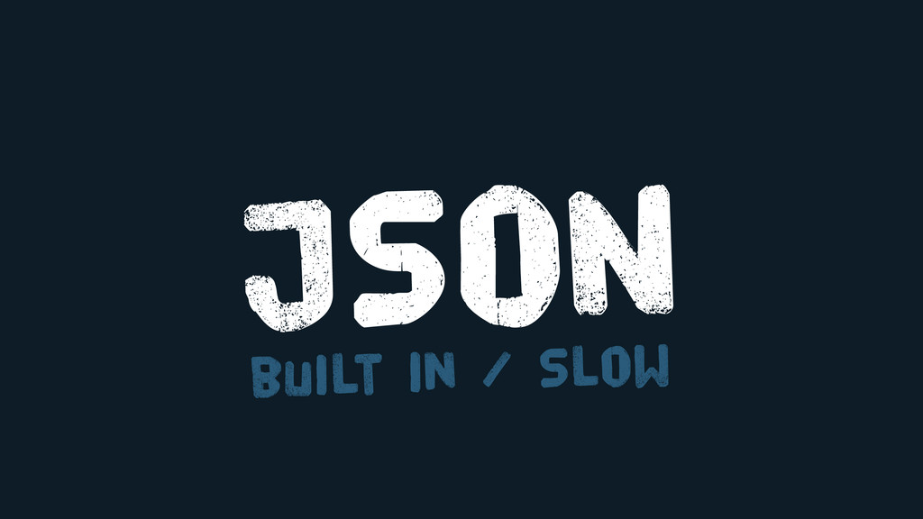 JSON built in / Slow