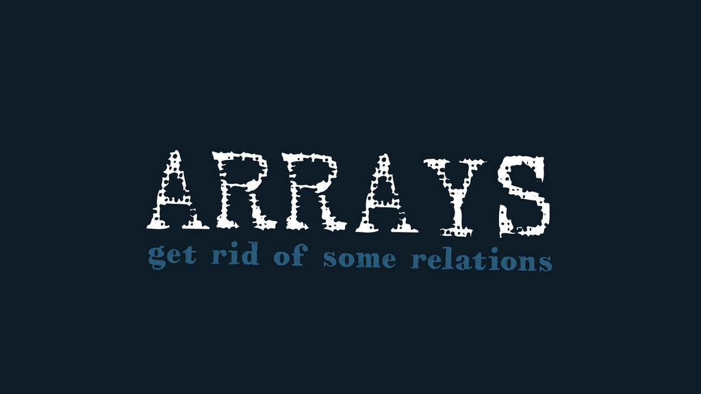 ARRAYS get rid of some relations