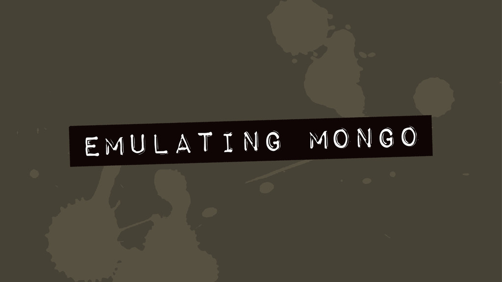 4 Emulating Mongo