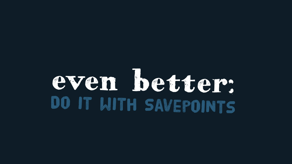 even better: Do it with Savepoints