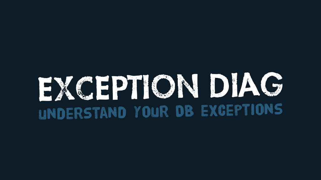 EXCEPTION DIAG understand your DB exceptions