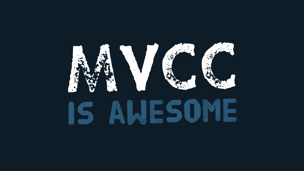 MVCC is awesome