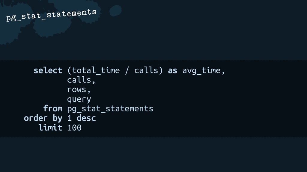 a pg_stat_statements select (total_time / calls...