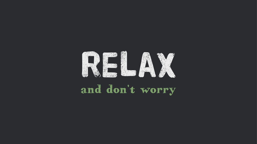 and don't worry Relax