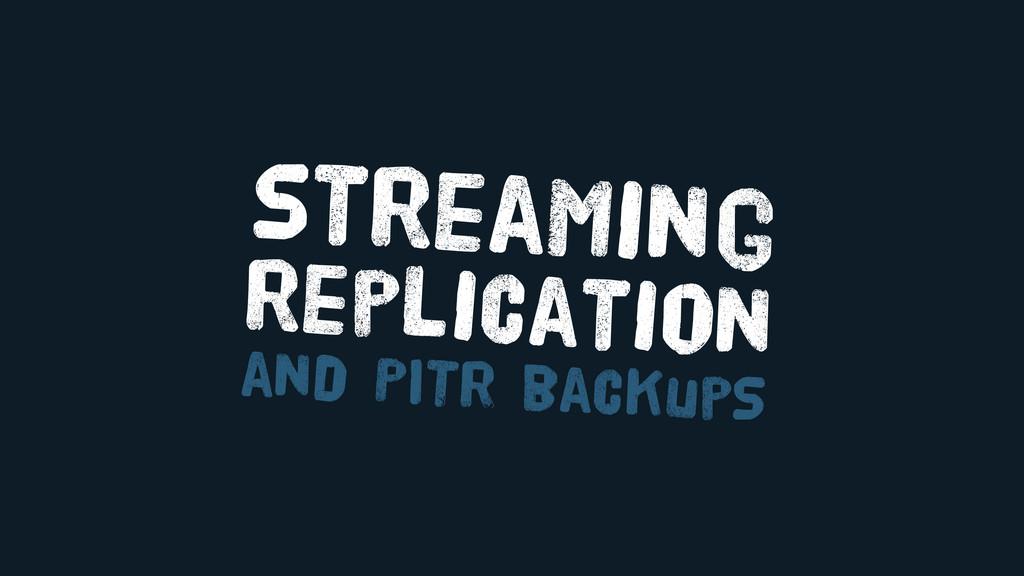 streaming replication and PITR backupS