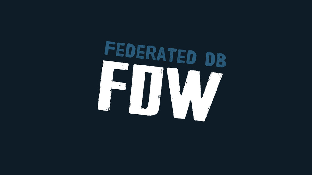 fdw Federated DB