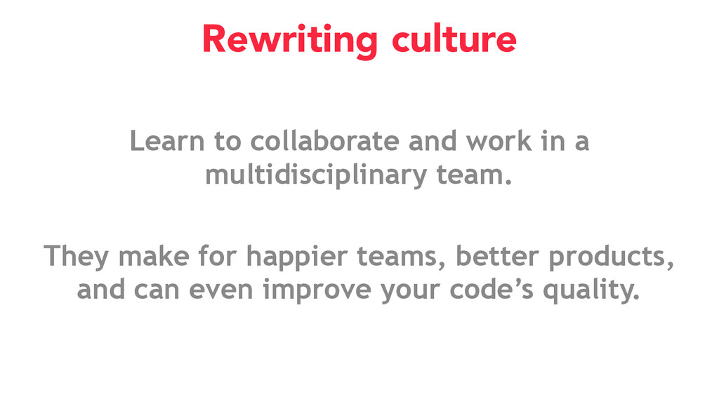 Learn to collaborate and work in a multidiscipl...