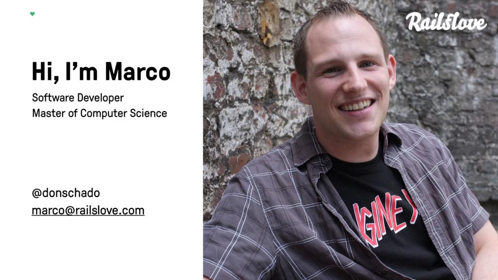 Hi, I'm Marco @donschado marco@railslove.com So...