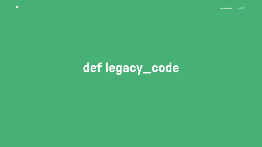 Legacy Code 21.10.2016 def legacy_code