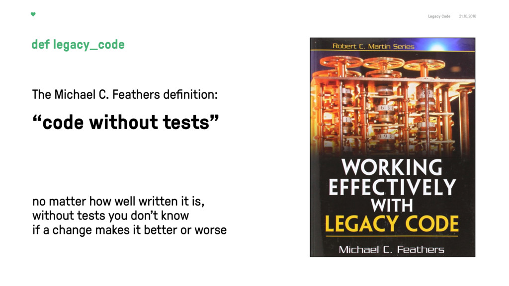 Legacy Code 21.10.2016 The Michael C. Feathers ...
