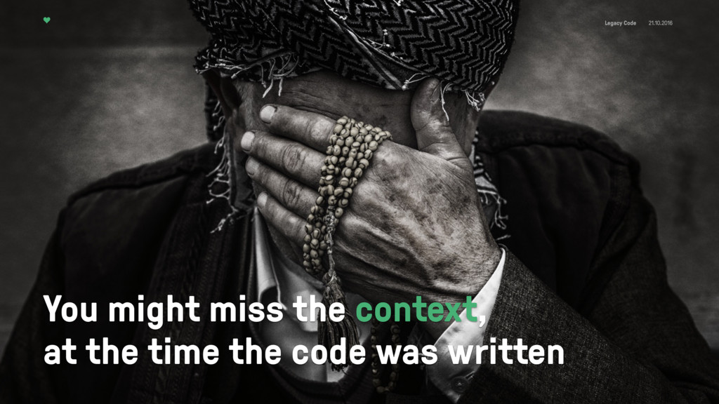 Legacy Code 21.10.2016 You might miss the conte...