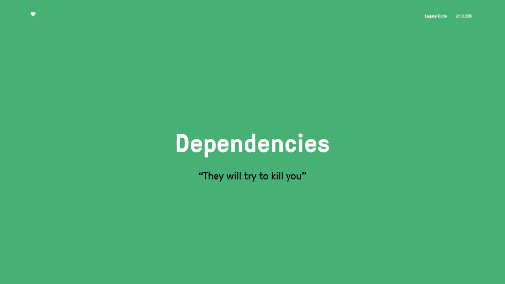 """Legacy Code 21.10.2016 Dependencies """"They will ..."""