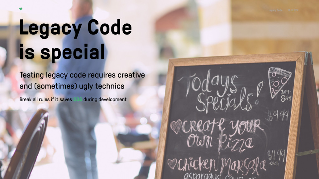 Legacy Code 21.10.2016 Legacy Code is special T...
