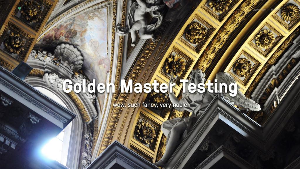 Legacy Code 21.10.2016 Golden Master Testing wo...