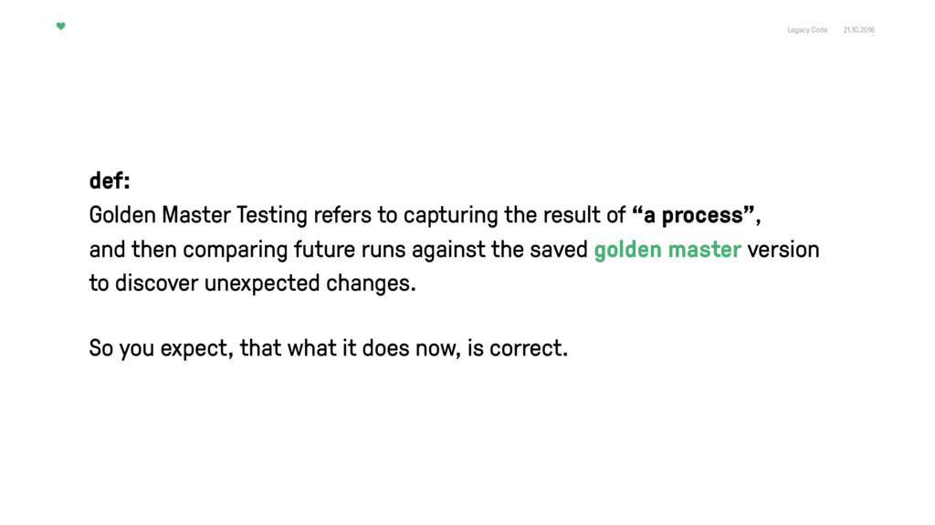 Legacy Code 21.10.2016 def: Golden Master Testi...