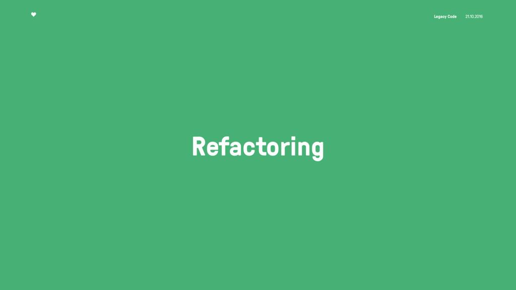 Legacy Code 21.10.2016 Refactoring