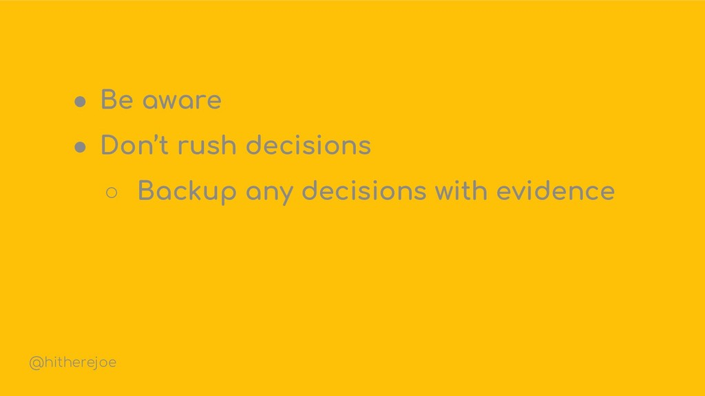 ● Be aware ● Don't rush decisions ○ Backup any ...