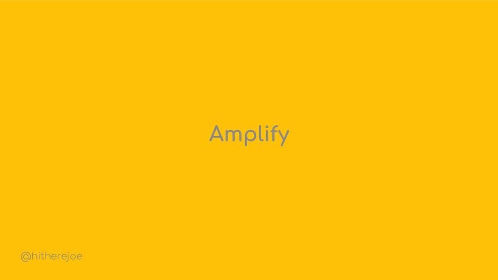Amplify @hitherejoe