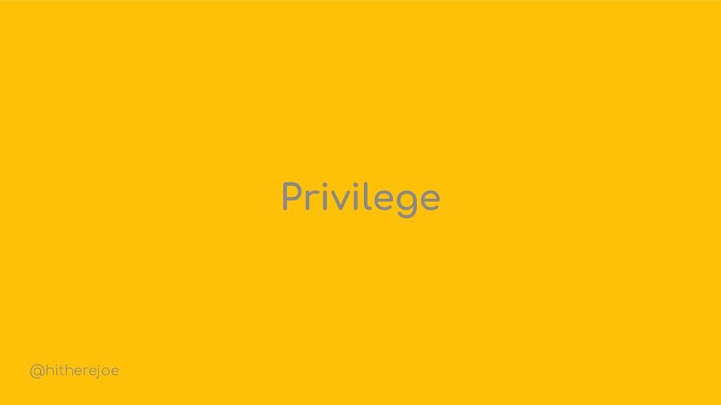 Privilege @hitherejoe