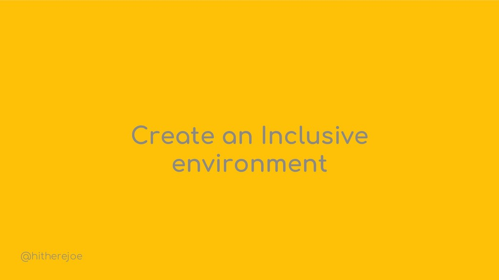Create an Inclusive environment @hitherejoe