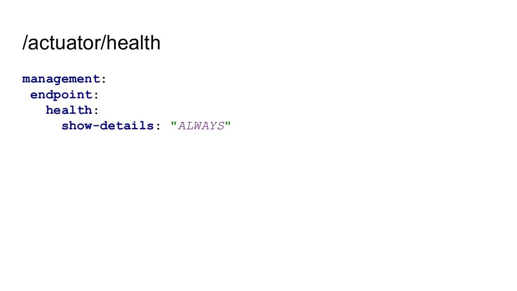 /actuator/health management: endpoint: health: ...