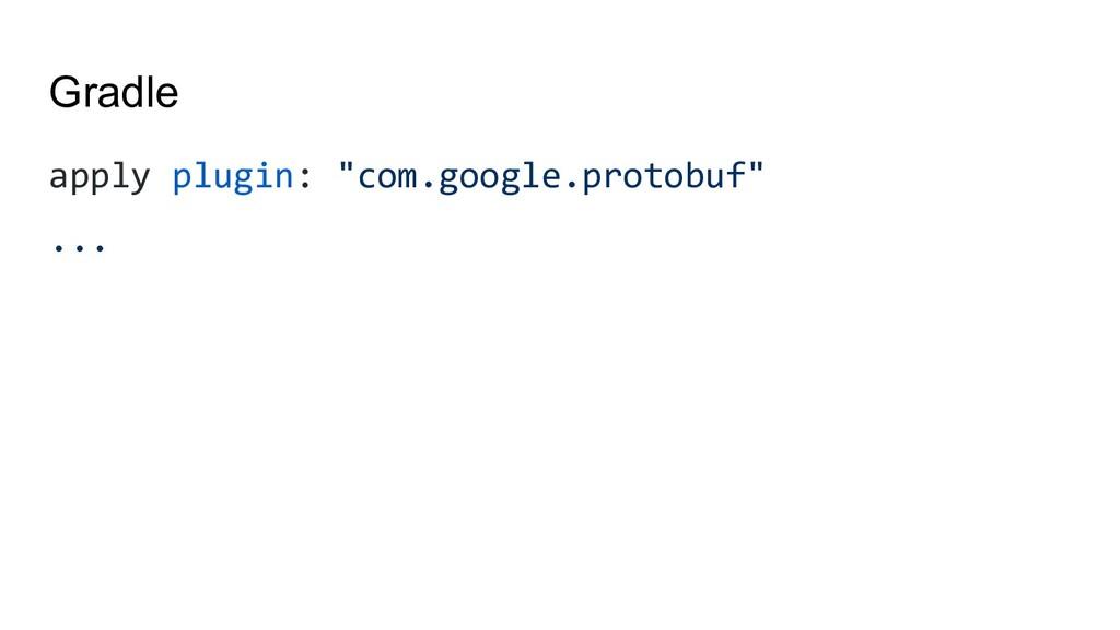 "Gradle apply plugin: ""com.google.protobuf"" ..."