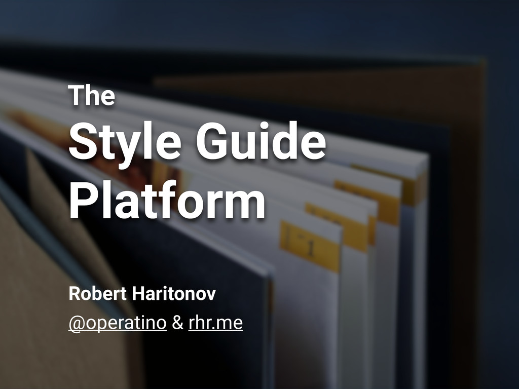 The Style Guide Platform Robert Haritonov @oper...