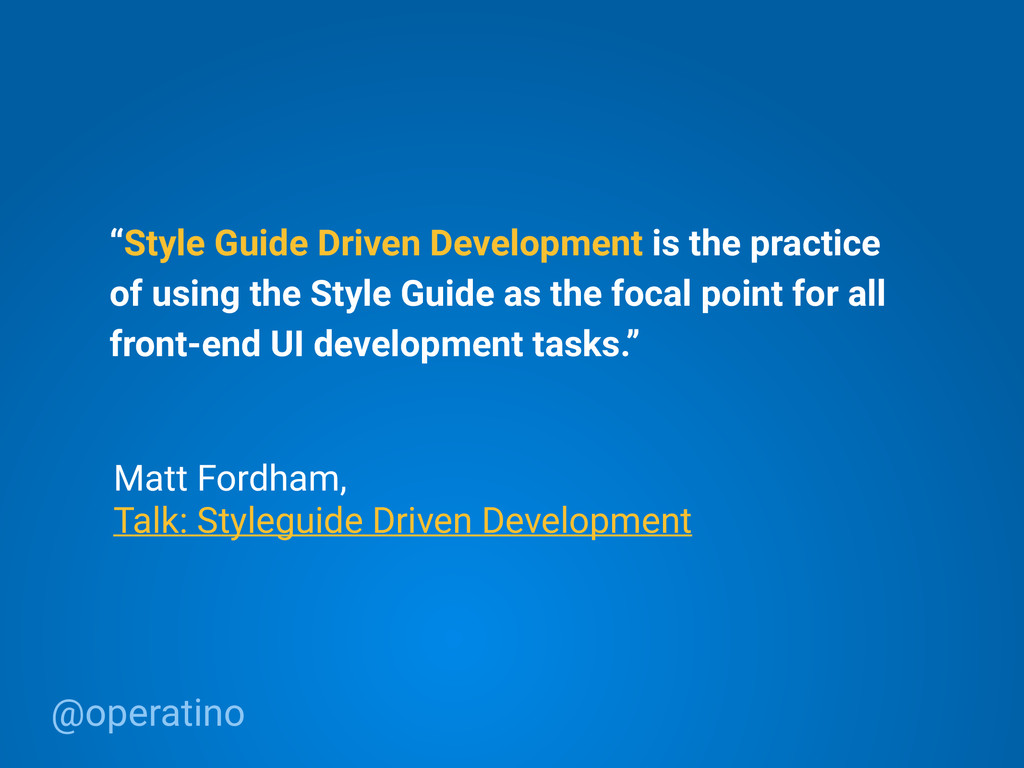 "@operatino ""Style Guide Driven Development is t..."