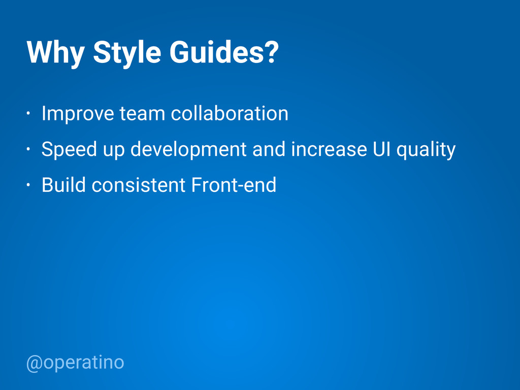 @operatino Why Style Guides? • Improve team col...