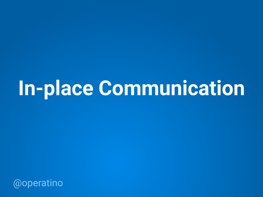 @operatino In-place Communication