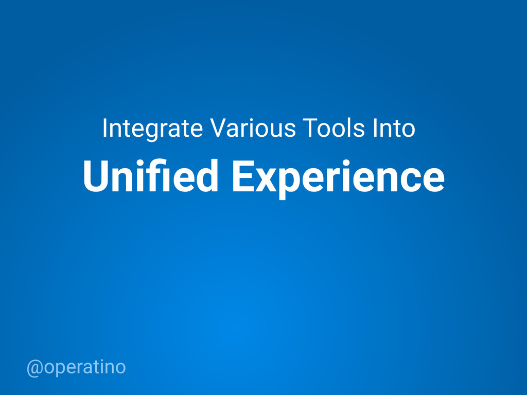 @operatino Unified Experience Integrate Various ...