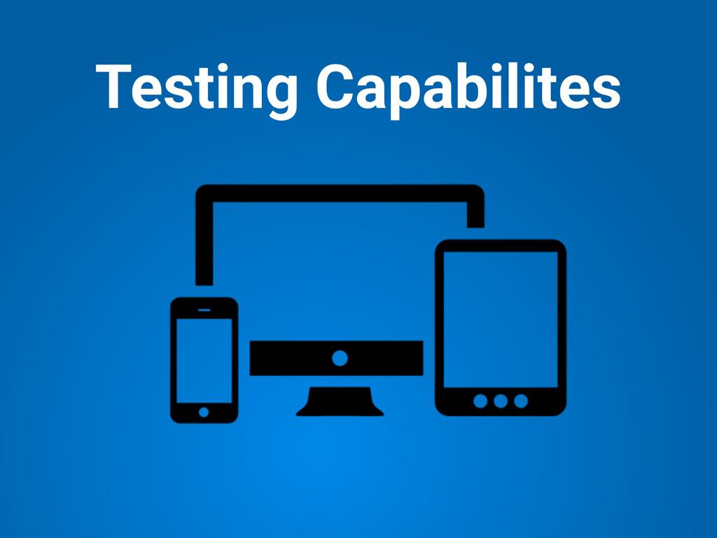 Testing Capabilites