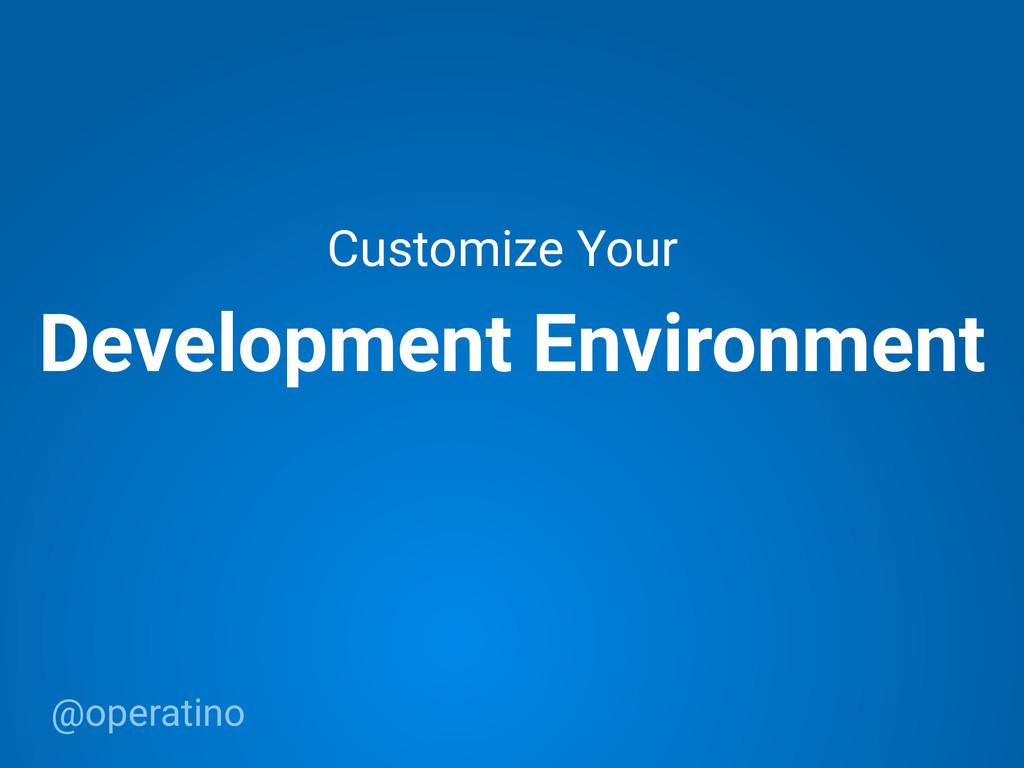 @operatino Development Environment Customize Yo...