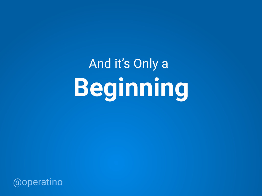 @operatino Beginning And it's Only a