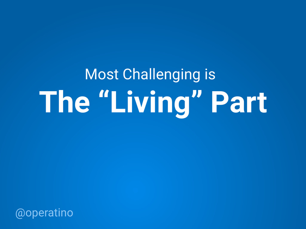 """@operatino The """"Living"""" Part Most Challenging is"""
