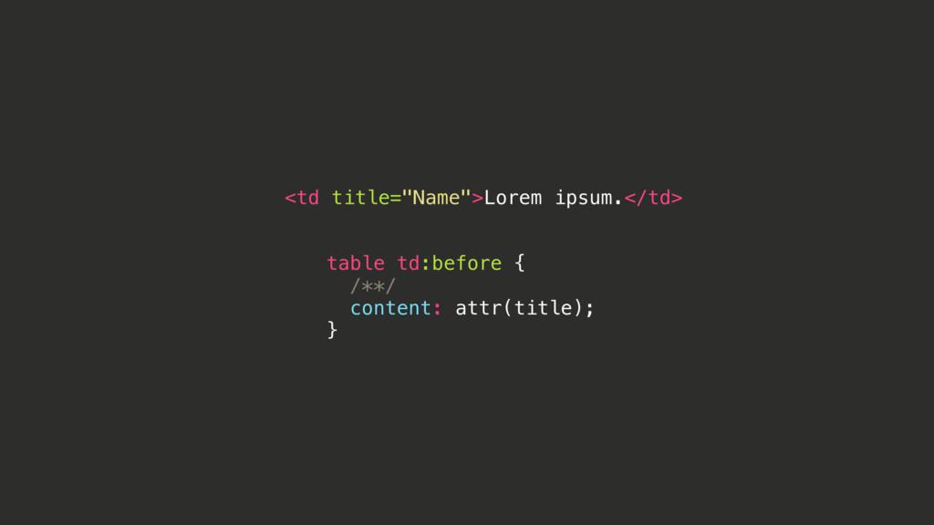 "<td title=""Name"">Lorem ipsum.</td> table td:bef..."