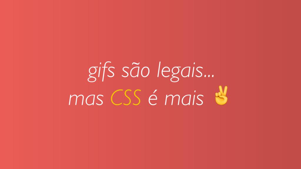 gifs são legais... mas CSS é mais ✌