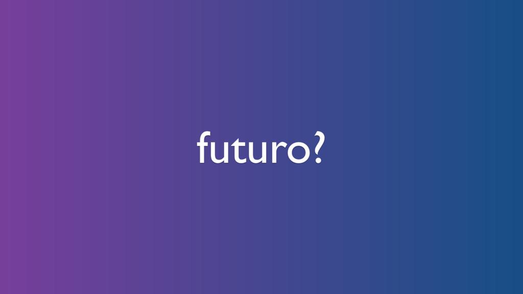 futuro?