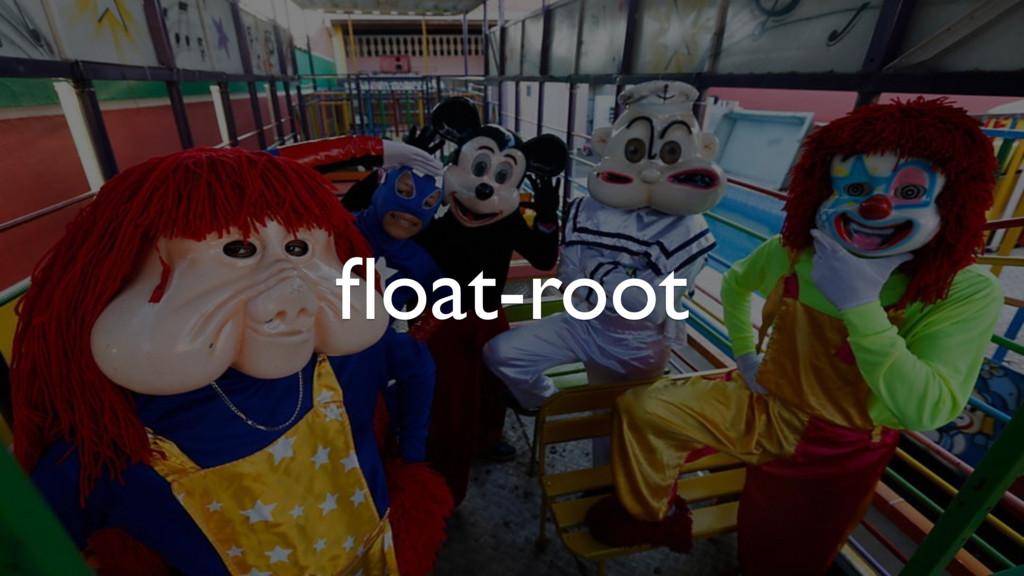 float-root