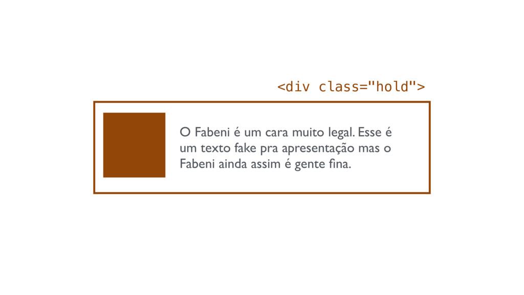 """<div class=""""hold""""> O Fabeni é um cara muito leg..."""