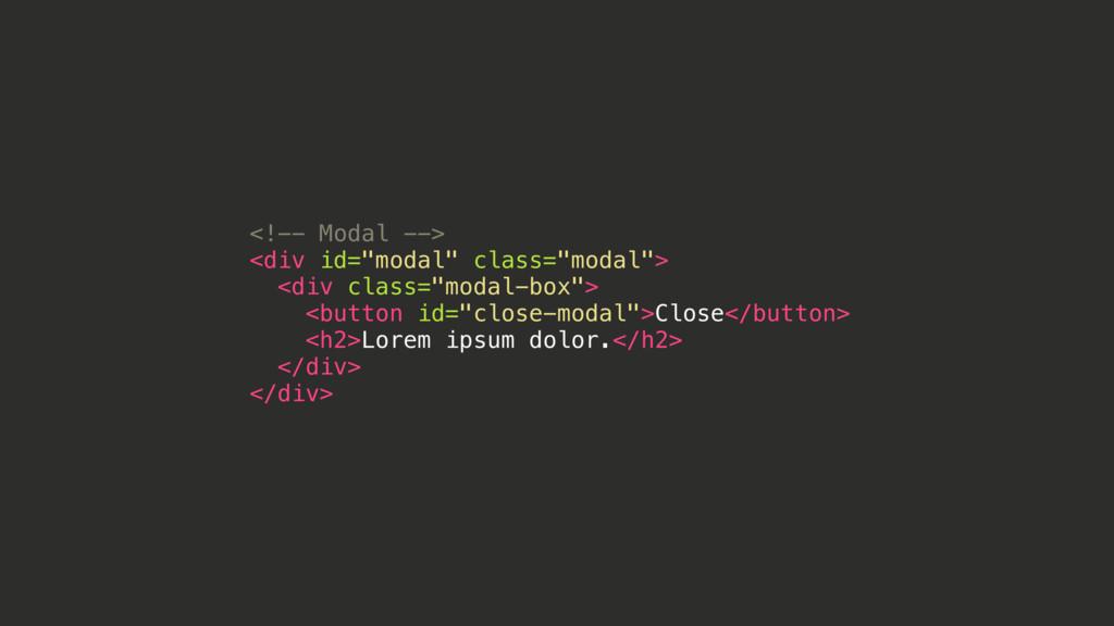 "<!-- Modal --> <div id=""modal"" class=""modal""> <..."