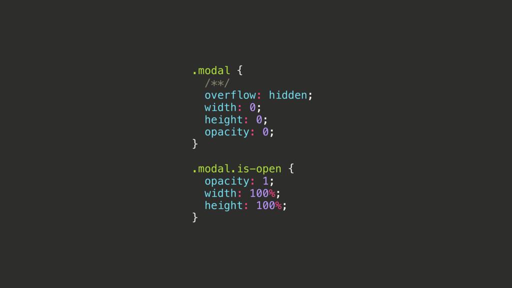 .modal { /**/ overflow: hidden; width: 0; heigh...