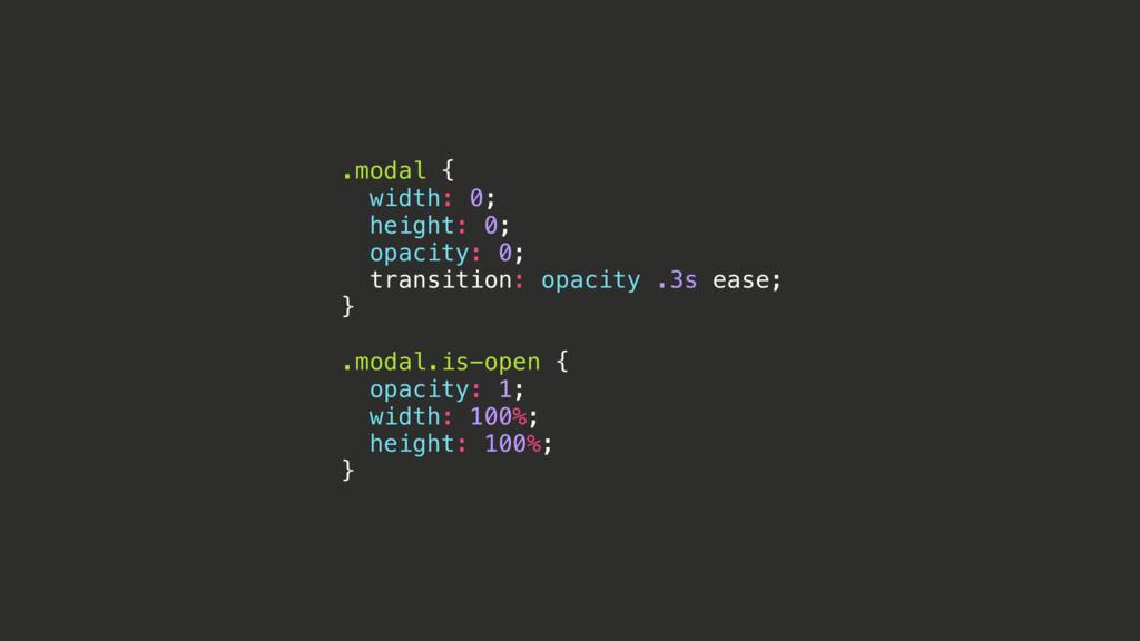 .modal { width: 0; height: 0; opacity: 0; trans...