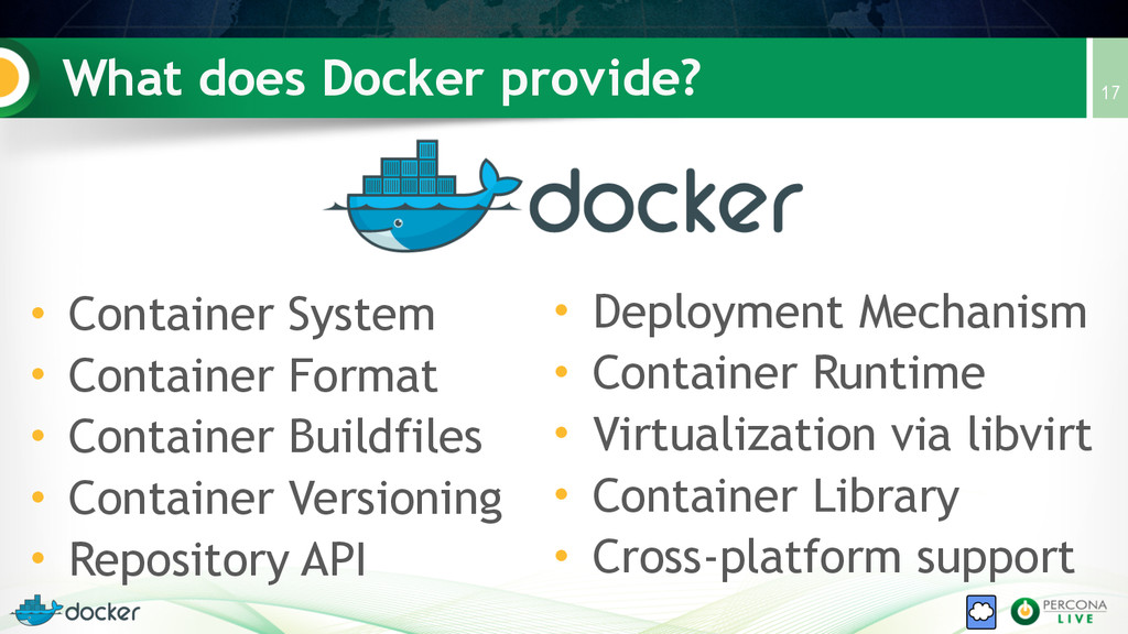 What does Docker provide? 17 • Container System...