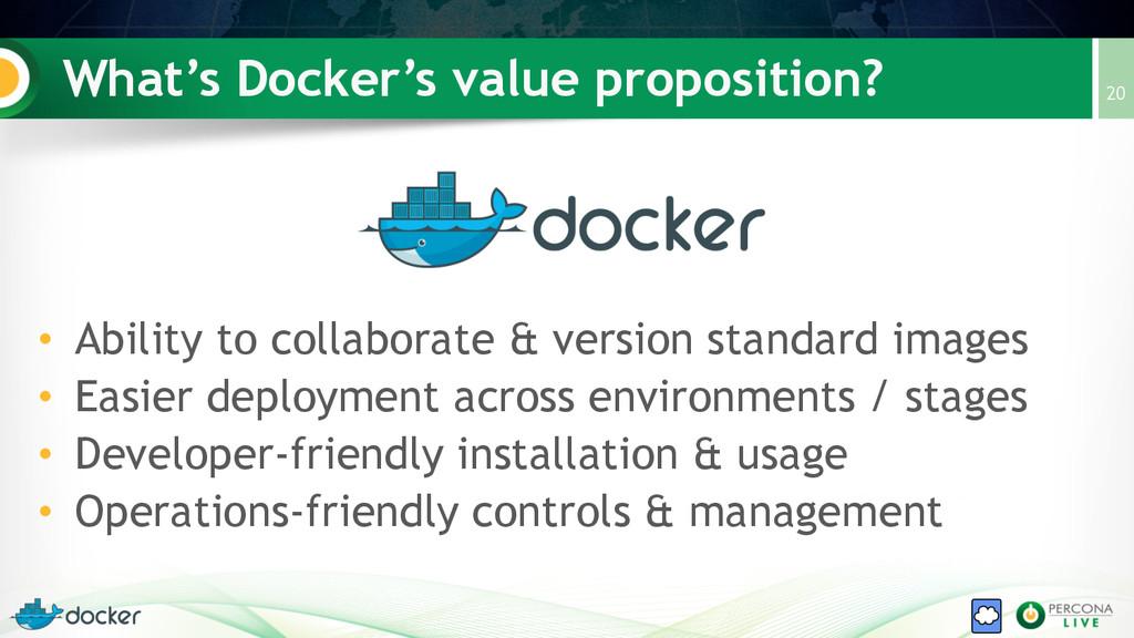 What's Docker's value proposition? 20 • Ability...